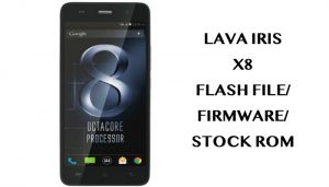 Lava Iris X8 Flash File/Firmware/StockROM Download(Working in 2018)