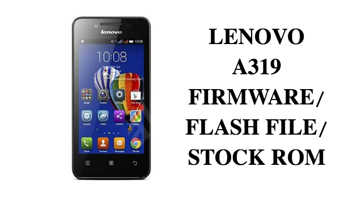 Lenovo A319 Flash File/Firmware/Stock ROM Download(2019)