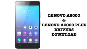 Download Lenovo A6000 & Lenovo A6000 Plus USB Drivers(ADB Drivers)