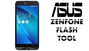 Asus Zenfone Flash Tool Download(Latest Version & Old Version)