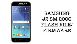 Samsung J2 SM j200G Flash File/Firmware Download(Official Stock ROM)